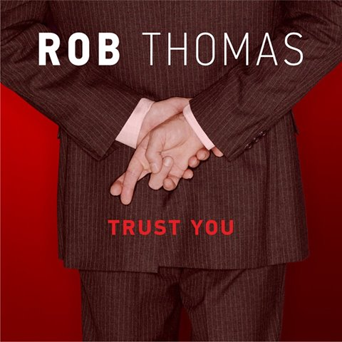 trust you-rob thomas